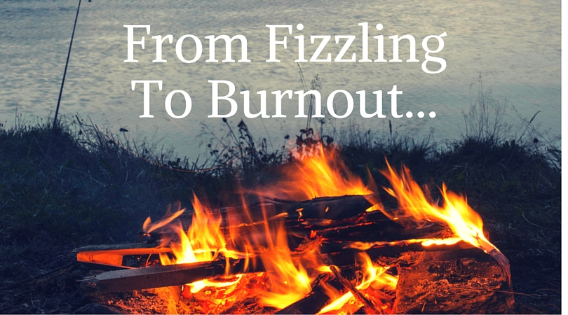 From Fizzling to Burnout