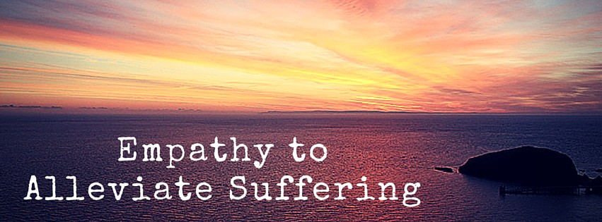 Empathy to Alleviate Suffering